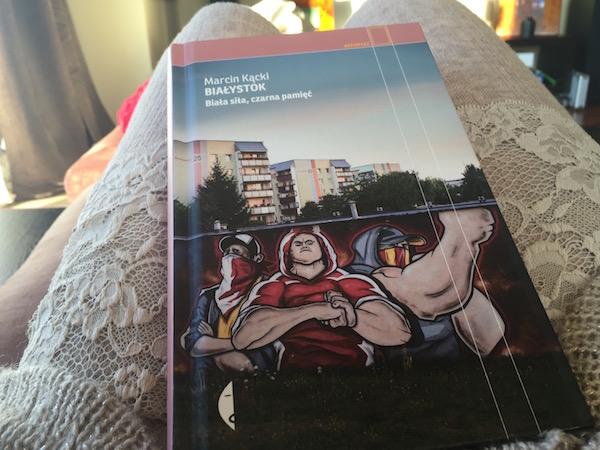 Książka Białystok, biała siła, czarna pamięć Marcin Kącki opis recenzja
